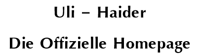 Uli – Haider – Die Offizielle Homepage